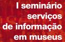 Seminario Sevico de informacao em museus.png