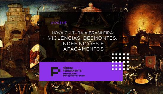 Nova Cultura à Brasileira: Violências, Desmontes, Indefinições e Apagamentos
