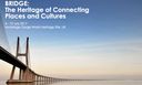 BRIDGE: The Heritage of Connecting Places and Cultures