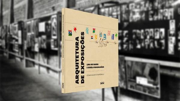 Lançamento do livro Arquitetura de exposições: Lina Bo Bardi e Gisela Magalhães