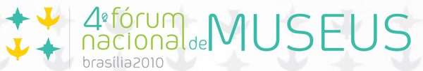 4º Fórum Nacional de Museus (FNM)