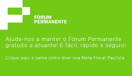 Doe sua Nota Fiscal Paulista para o Fórum Permanente